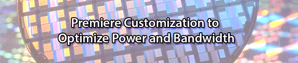 Premiere Customization to Optmize Power and Bandwidth